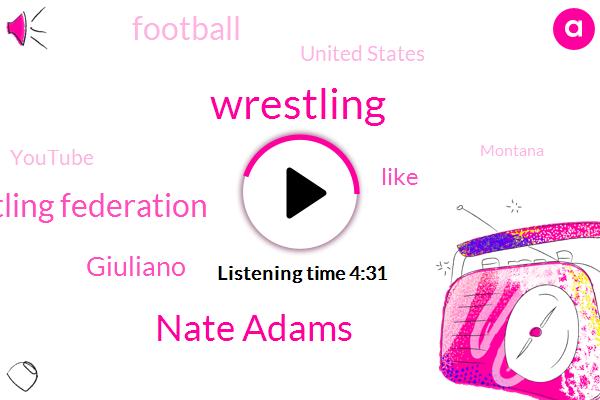 Wrestling,Nate Adams,Wrestling Federation,Giuliano,Football,United States,Youtube,Montana,Dukes,Fresno,Hain,Tony Robbins,Santa Monica High,Baldwin,Lympics,Randy,Landon,Blake,Mike,L.
