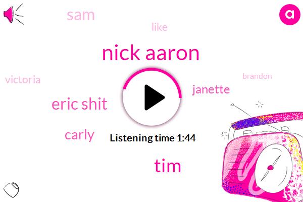 Nick Aaron,TIM,Eric Shit,Janette,SAM,Victoria,Carly,Brandon,Miranda Cosgrove,TED