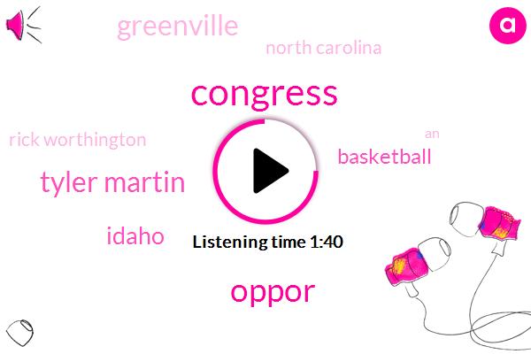 Congress,Oppor,Tyler Martin,Idaho,Basketball,Greenville,North Carolina,Rick Worthington