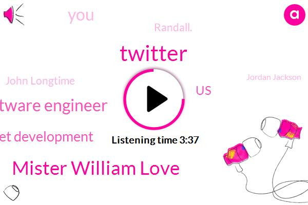Twitter,Mister William Love,Software Engineer,Market Development,United States,Randall.,John Longtime,Jordan Jackson,TOM,Co Founder