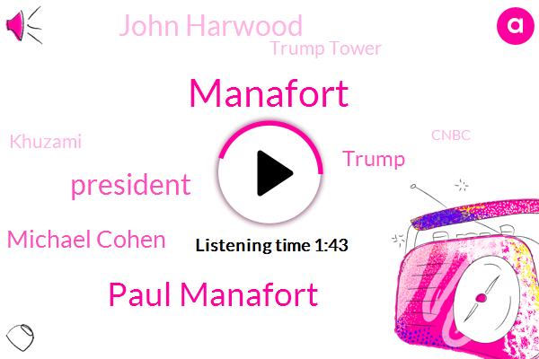 Paul Manafort,President Trump,Michael Cohen,Manafort,John Harwood,Donald Trump,Trump Tower,Khuzami,Cnbc,West Virginia,Rives,Special Counsel,Russia,Editor,Reagan,Washington