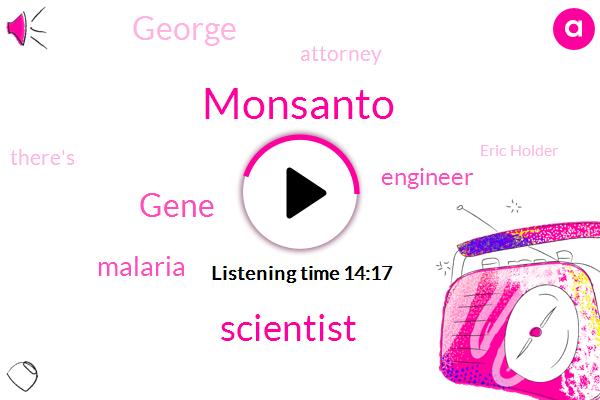 Monsanto,Scientist,Gene,Malaria,Engineer,Attorney,George,Eric Holder,Santo,Jeffrey Smith,Dr Michael Antonio,Gino,United States,UN,Deputy Chief Of Staff,Minnesota,Barack Obama,Lee Johnson
