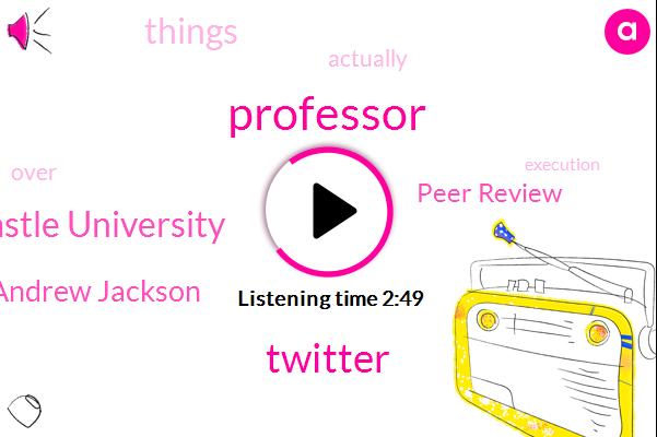 Professor,Twitter,Newcastle University,Andrew Jackson,Peer Review