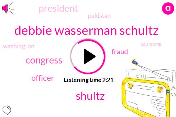 Debbie Wasserman Schultz,Shultz,Congress,Officer,Fraud,President Trump,Pakistan,Washington,Lou Trump,Department Of Justice,Debbie Watson,Philip,Chuck,Lorde