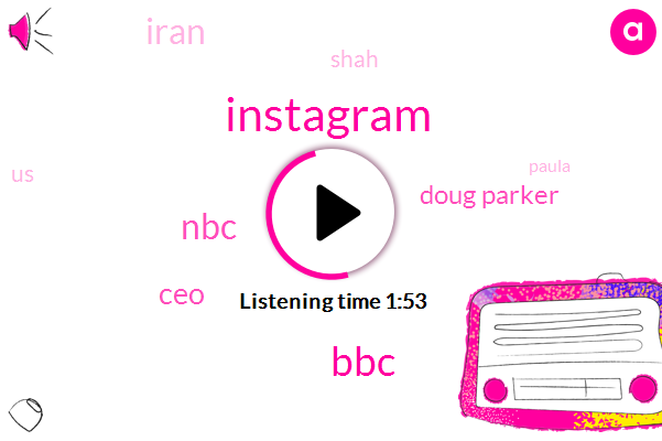 Instagram,BBC,NBC,CEO,Doug Parker,Iran,Shah,United States,Paula,Abbas,RON,One Hundred Eighty Six Million Dollars,Forty Five Percent,Thirty Five Years