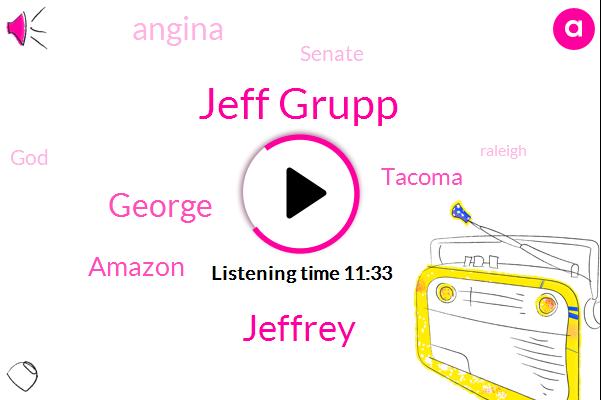 Jeff Grupp,Jeffrey,George,Amazon,Tacoma,Angina,Senate,Raleigh,Georgia,Wayne,Stephen,Agassi,Washington,Stephen South Dakota,Guard,Jona,Austin,Colin
