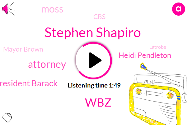 Stephen Shapiro,WBZ,Attorney,President Barack,Heidi Pendleton,Moss,CBS,Mayor Brown,Latrobe,Pennsylvania,Reagan Administration,Prosecutor,Allison,Redocking,Bernie,Northfield,Founder,Seventy Two Year,Three Hours