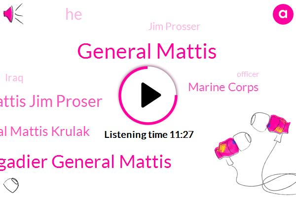 General Mattis,Brigadier General Mattis,Mattis Jim Proser,Brigadier General Mattis Krulak,Marine Corps,Jim Prosser,Iraq,Officer,John Batchelor,Writer,Virginia,Lance,Kuwait,George Patton,United States
