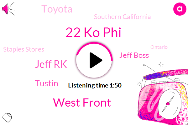 22 Ko Phi,West Front,Jeff Rk,Tustin,Jeff Boss,Toyota,Southern California,Staples Stores,Ontario,Attorney