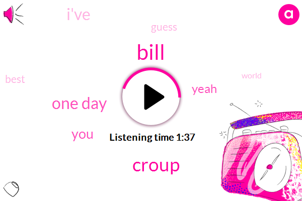Bill,Croup,One Day