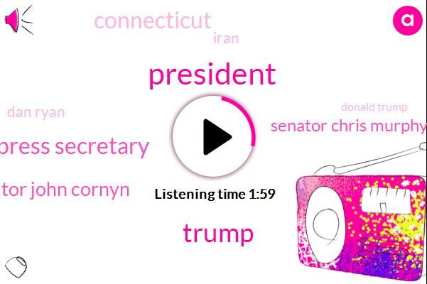 President Trump,Press Secretary,Donald Trump,Senator John Cornyn,Senator Chris Murphy,Connecticut,Iran,Dan Ryan,Texas,Fifty Nine Degrees