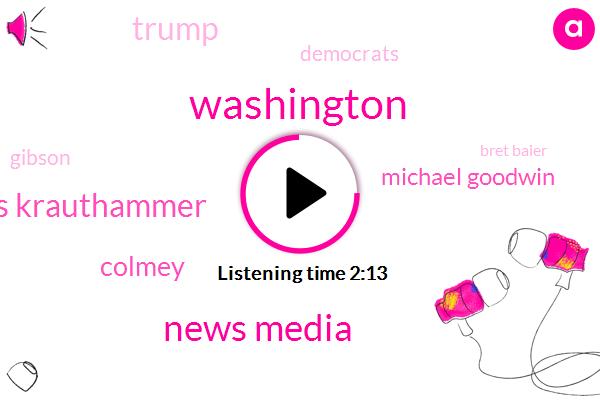 Washington,News Media,Charles Krauthammer,Colmey,Michael Goodwin,Donald Trump,Democrats,Gibson,FOX,Bret Baier,President Trump,Helmi