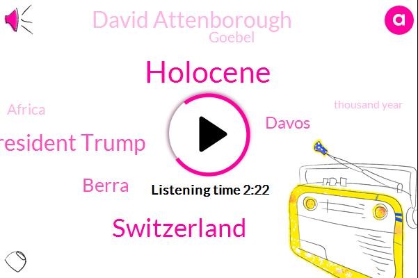 Holocene,Switzerland,President Trump,Berra,Davos,David Attenborough,Goebel,Africa,Thousand Year