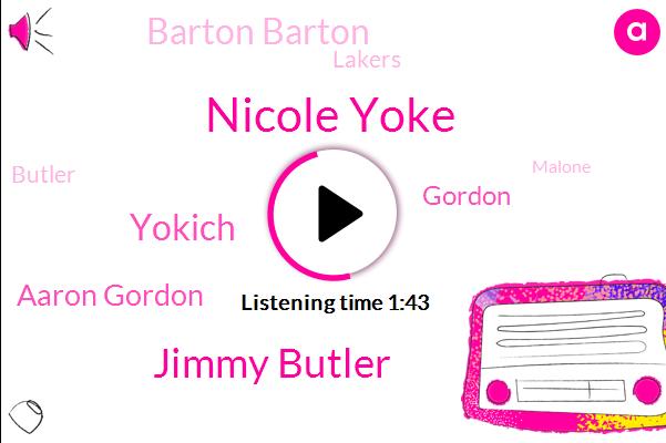 Nicole Yoke,Jimmy Butler,Yokich,Aaron Gordon,Gordon,Barton Barton,Lakers,Butler,Malone,23,19,Kaji,13,Joker,2,34,Otto Bio,Porter,7,Three