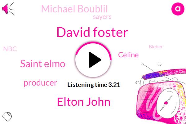 David Foster,Elton John,Saint Elmo,Producer,Celine,Michael Boublil,Sayers,NBC,Bieber,Beckham,TIM,Dion,Josh Grogan