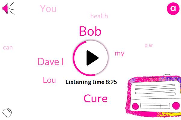 BOB,Cure,Dave I,LOU