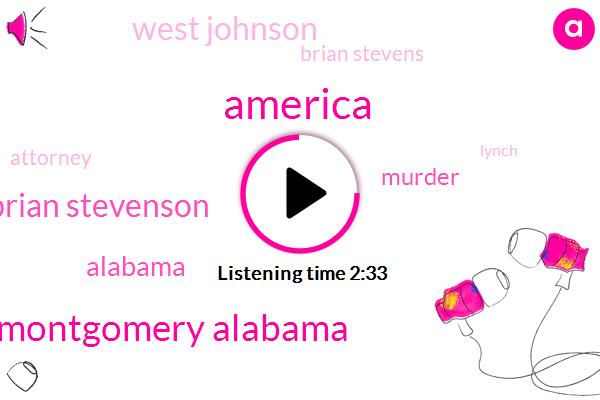 America,Montgomery Alabama,Brian Stevenson,Alabama,Murder,West Johnson,Brian Stevens,Attorney,Lynch,Shane,Eighteen Year,Seventy Year