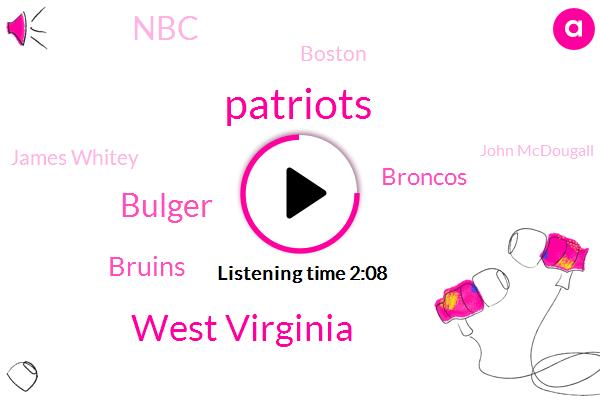 Patriots,West Virginia,Bulger,Bruins,Broncos,NBC,James Whitey,Boston,John Mcdougall,Td Garden,WBZ,Kevin Durant,Joel Stern,John Williams,Damian Harris,Clippers,Yanni,Charlie Morton,David Crazies