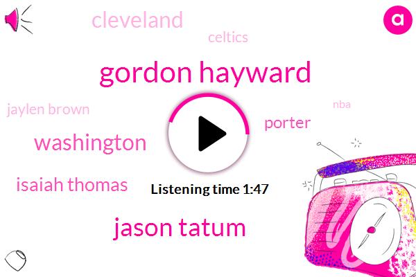 Gordon Hayward,Jason Tatum,Washington,Isaiah Thomas,Porter,Cleveland,Celtics,Jaylen Brown,NBA,Basketball,Boston,Football,Alonzo Flynn,Five Minutes