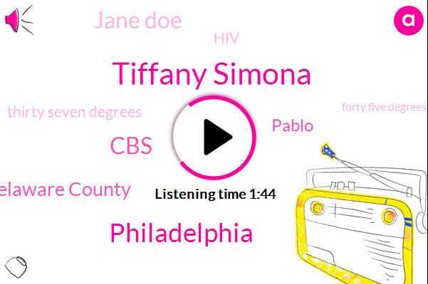 Tiffany Simona,Philadelphia,CBS,Delaware County,Pablo,Jane Doe,HIV,Thirty Seven Degrees,Forty Five Degrees,Twenty Four Hour,Ten Minutes,Two Inches,One Day