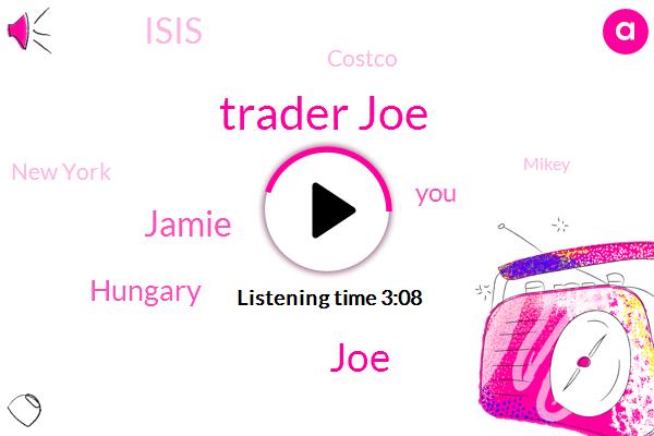 Trader Joe,JOE,Jamie,Hungary,Isis,Costco,New York,Mikey,Calabasas,Official,Erin,Two Years