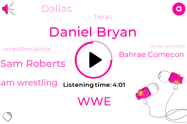 Daniel Bryan,WWE,Sam Roberts,Sam Wrestling,Bahrae Comecon,Dallas,Texas,Wrestlemainia,Three Months,Two K
