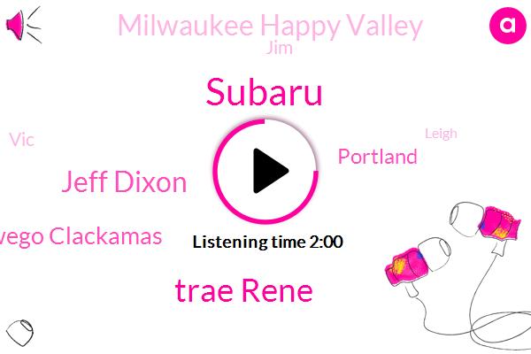 Subaru,Trae Rene,Jeff Dixon,Lake Oswego Clackamas,Portland,Milwaukee Happy Valley,JIM,VIC,Leigh,Portland Meadows,Wallace,Christina,Vick,LEE,Junction City,Seven Days