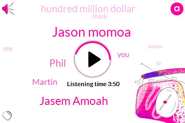 Jason Momoa,Jasem Amoah,Phil,Martin,Hundred Million Dollar