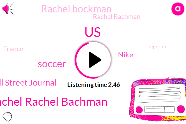 United States,Rachel Rachel Bachman,Soccer,Wall Street Journal,Nike,Rachel Bockman,Rachel Bachman,France,Reporter,America,Sportswriter,Thirty Minutes,Three Years,One Cup
