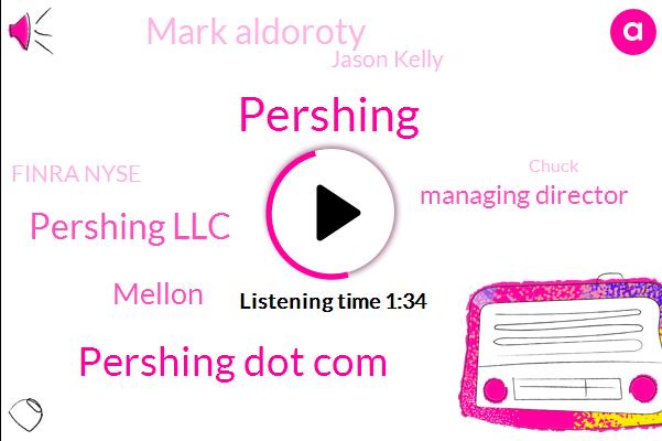 Pershing,Pershing Dot Com,Bloomberg,Pershing Llc,Mellon,Managing Director,Mark Aldoroty,Jason Kelly,Finra Nyse,Chuck,Twenty Four Hours