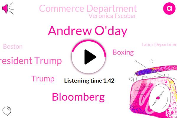 Andrew O'day,Bloomberg,President Trump,Donald Trump,Boxing,Commerce Department,Veronica Escobar,Boston,Labor Department,ABC,Conference Board,El Paso,Washington,Matt,Thirty One Degrees