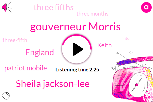 Gouverneur Morris,Sheila Jackson-Lee,England,Patriot Mobile,Keith,Three Fifths,Three Months,Three-Fifth