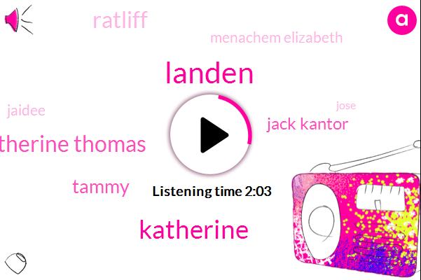 Landen,Catherine Thomas,Katherine,Tammy,Jack Kantor,Ratliff,Menachem Elizabeth,Jaidee,Jose