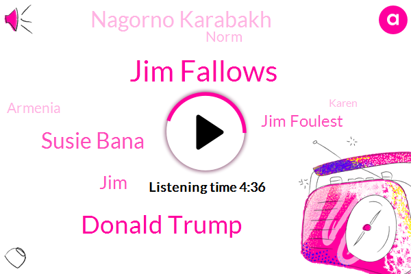 Jim Fallows,Donald Trump,Susie Bana,JIM,Jim Foulest,Nagorno Karabakh,Norm,Armenia,Karen,Azerbaijan,Tina