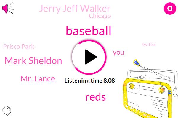 Reds,Baseball,Mark Sheldon,Mr. Lance,Jerry Jeff Walker,Chicago,Prisco Park,Twitter,MLB,Louisville,Moran,Trevor Bowers,Derek Dietrich,Mason,Pasco,Dylan,Assam,Merck,Reporter,Writer