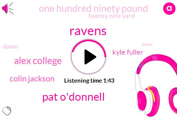 Ravens,Pat O'donnell,Alex College,Colin Jackson,Kyle Fuller,One Hundred Ninety Pound,Twenty Nine Yard