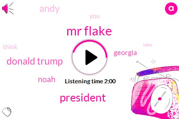 Mr Flake,President Trump,Donald Trump,Noah,Georgia,Andy