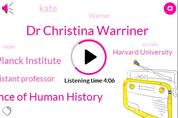 Dr Christina Warriner,Science Of Human History,Max Planck Institute,Assistant Professor,Harvard University,Kate,Warner