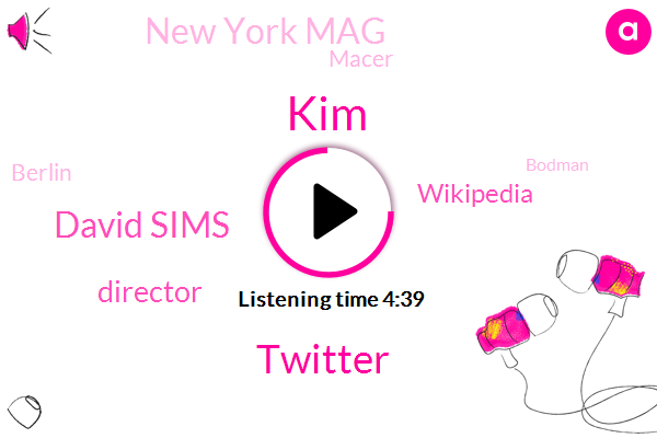 KIM,Twitter,David Sims,Director,Wikipedia,New York Mag,Macer,Berlin,Bodman,Randy,Wickham,Fifteen Minutes,Six Months