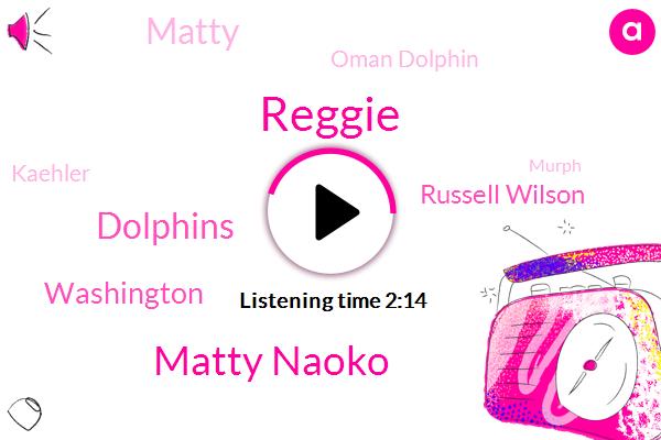 Reggie,Matty Naoko,Dolphins,Washington,Russell Wilson,Matty,Oman Dolphin,Kaehler,Murph,NFL,Miami,NPR,Polly,Aqua Marine,Sadie,Pauly