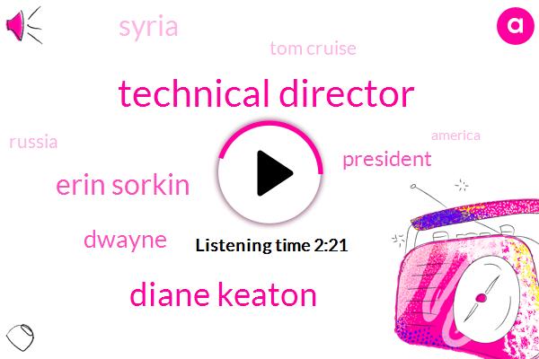 Technical Director,Diane Keaton,Erin Sorkin,Dwayne,President Trump,Syria,Tom Cruise,Russia,America,Bill Condon,Rob Lowe,United States