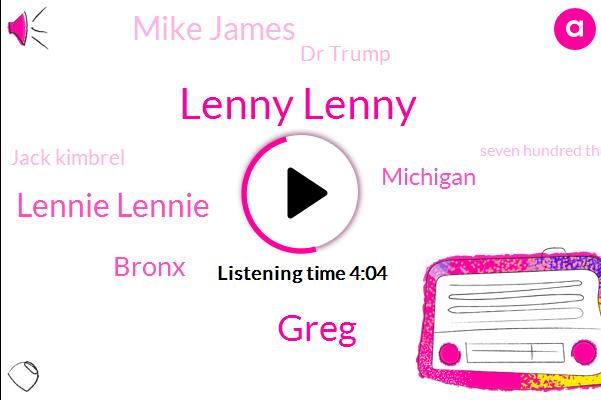 Lenny Lenny,Greg,Lennie Lennie,Bronx,Michigan,Mike James,Dr Trump,Jack Kimbrel,Seven Hundred Thousand Dollars,Seventy Percent,Five Minutes