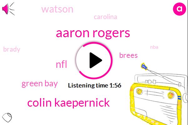 Aaron Rogers,Colin Kaepernick,NFL,Green Bay,Brees,Watson,Carolina,Brady,NBA,MLB,Houston,Television Networks,Forty Thousand Yards