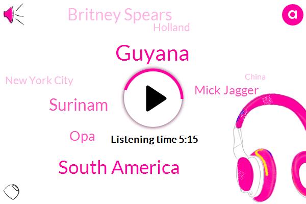 Guyana,South America,Surinam,OPA,Mick Jagger,Britney Spears,Holland,New York City,China,Lenny Kravitz,David Bowie,Regally,Usher,Five Billion Dollars,One Hundred Percent,Billion Dollars,Thirty Minute,Nine Months