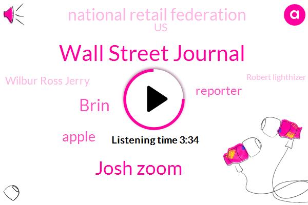 Wall Street Journal,Josh Zoom,Brin,Apple,Reporter,National Retail Federation,United States,Wilbur Ross Jerry,Robert Lighthizer,Representative,Attorney,Twenty Minutes,Three Percent,Four Percent