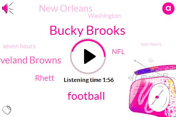 Bucky Brooks,Football,Cleveland Browns,Rhett,NFL,Jeremiah,Daniel,New Orleans,Washington,Seven Hours,Two Hours