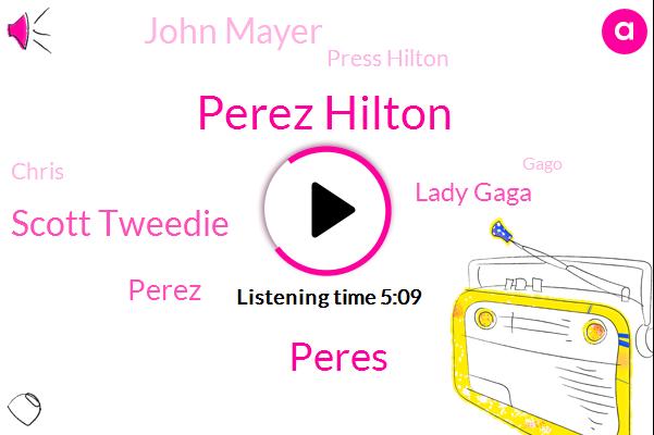 Perez Hilton,Peres,Scott Tweedie,Perez,Lady Gaga,John Mayer,Press Hilton,Chris,Gago,United States,Bob Saggy,Morgan Stewart,Jessica Simpson,Mario,Playboy,Joan,Lane,OR.