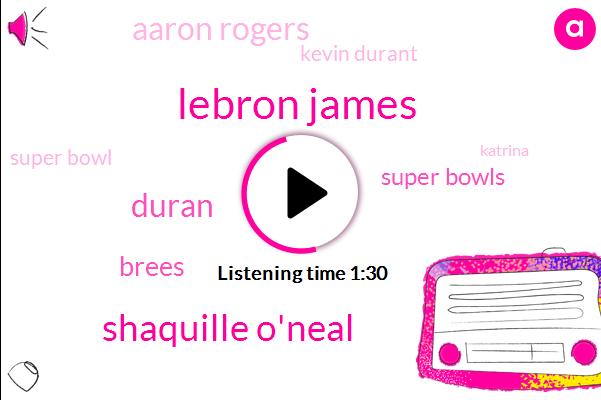Lebron James,Shaquille O'neal,Duran,Brees,Super Bowls,Aaron Rogers,Kevin Durant,Super Bowl,Katrina,Ten Thousand Yards