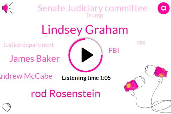 Lindsey Graham,Rod Rosenstein,FBI,Fox News,President Trump,Senate Judiciary Committee,Deputy Attorney General,Donald Trump,James Baker,Chairman,Andrew Mccabe,Justice Department,CBS,Paris,Director,Cabinet,Three Months