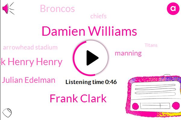 Damien Williams,Broncos,Frank Clark,Chiefs,Arrowhead Stadium,Titans,Derrick Henry Henry,Julian Edelman,Packers,Panthers,AFC,Manning